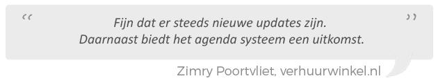 Fijn dat er steeds nieuwe updates zijn. Daarnaast biedt met name het agenda systeem een uitkomst. Zimry Poortvliet, Verhuurwinkel.nl